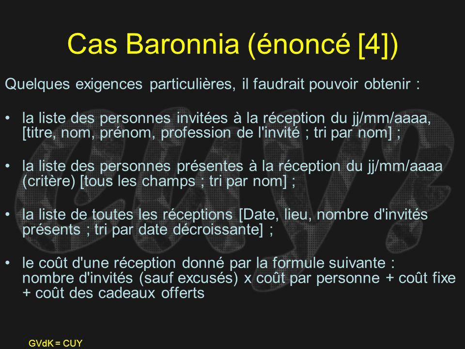 GVdK = CUY Cas Baronnia (énoncé [4]) Quelques exigences particulières, il faudrait pouvoir obtenir : la liste des personnes invitées à la réception du