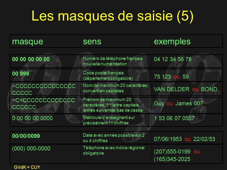 GVdK = CUY Les masques de saisie (5) masquesensexemples 00 00 00 00 00 Numéro de téléphone français nouvelle numérotation 04 12 34 56 78 00 999 Code p