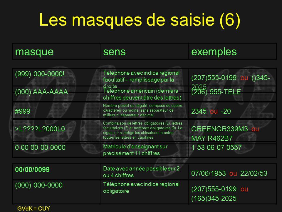 GVdK = CUY Les masques de saisie (6) masquesensexemples (999) 000-0000! Téléphone avec indice régional facultatif – remplissage par la droite (207)555