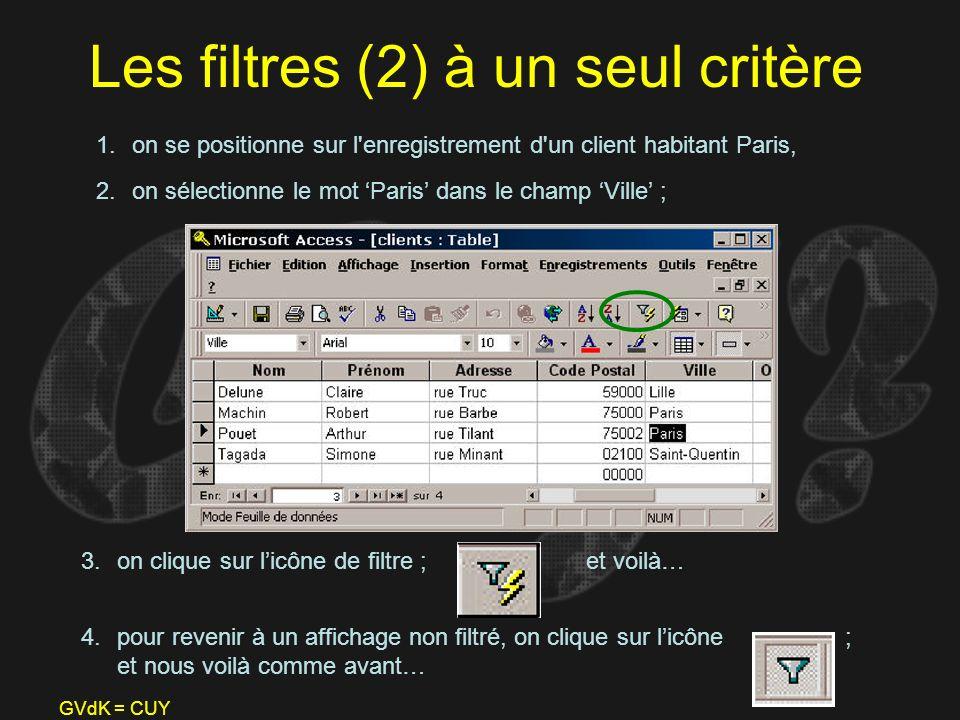 GVdK = CUY Les filtres (2) à un seul critère 1.on se positionne sur l'enregistrement d'un client habitant Paris, 2.on sélectionne le mot Paris dans le