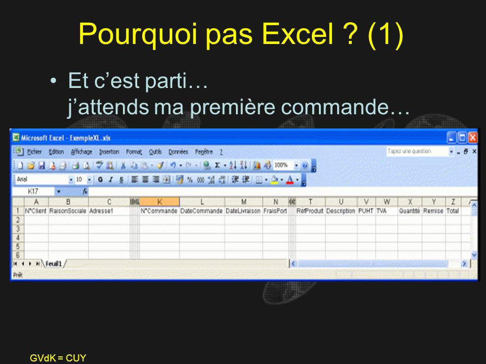 GVdK = CUY Pourquoi pas Excel ? (1) Et cest parti… jattends ma première commande…