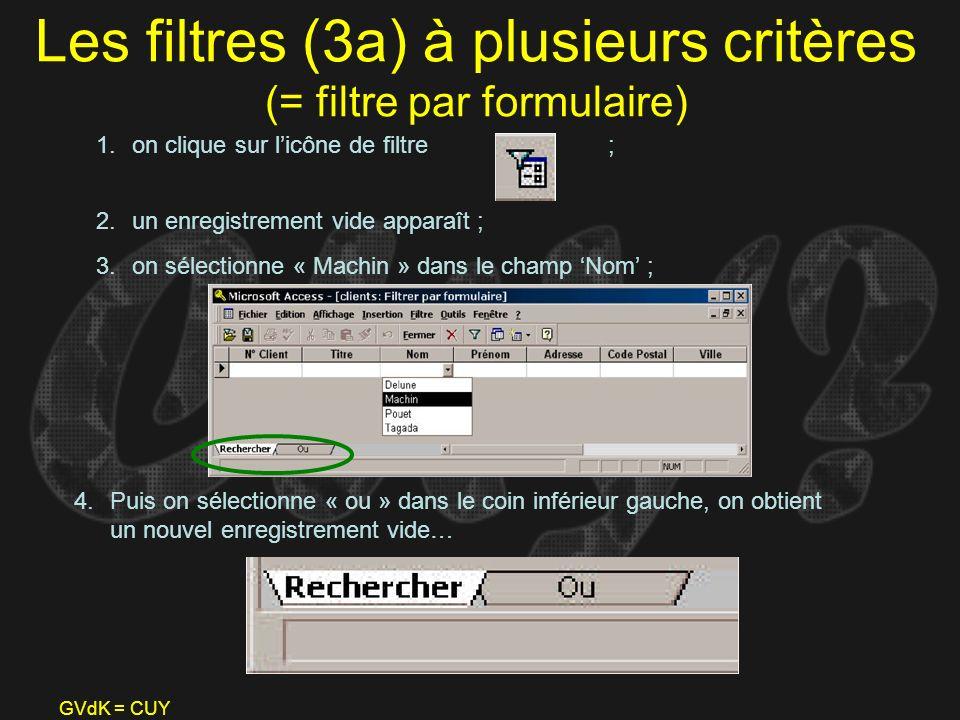 GVdK = CUY Les filtres (3a) à plusieurs critères (= filtre par formulaire) 1.on clique sur licône de filtre ; 2.un enregistrement vide apparaît ; 3.on
