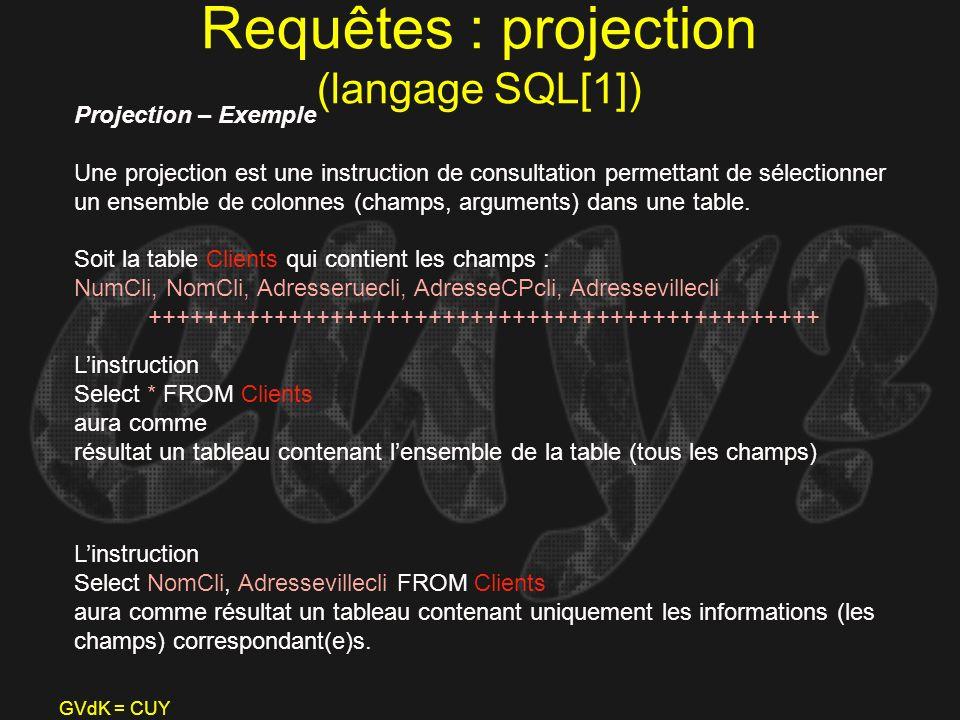 GVdK = CUY Requêtes : projection (langage SQL[1]) Projection – Exemple Une projection est une instruction de consultation permettant de sélectionner u