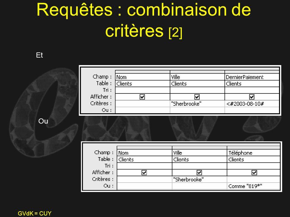 GVdK = CUY Requêtes : combinaison de critères [2] Et Ou
