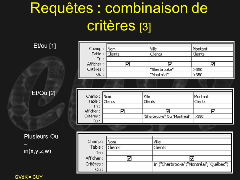 GVdK = CUY Requêtes : combinaison de critères [3] Et/ou [1] Et/Ou [2] Plusieurs Ou = in(x;y;z;w)
