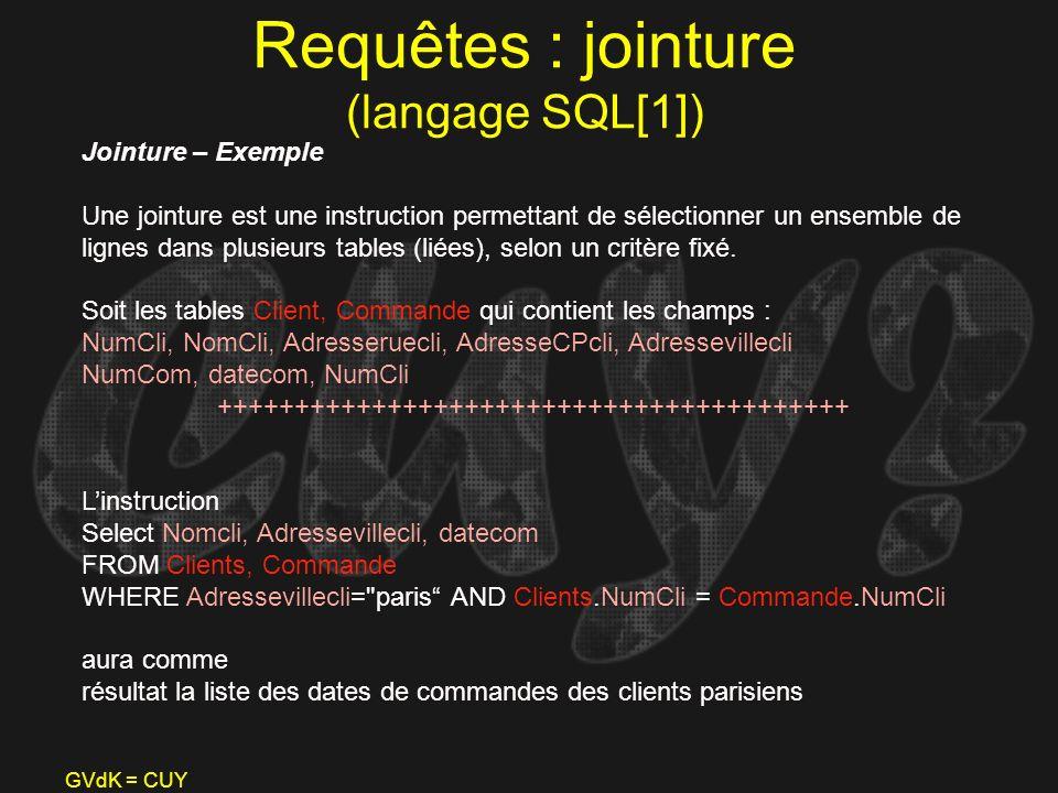 GVdK = CUY Requêtes : jointure (langage SQL[1]) Jointure – Exemple Une jointure est une instruction permettant de sélectionner un ensemble de lignes d