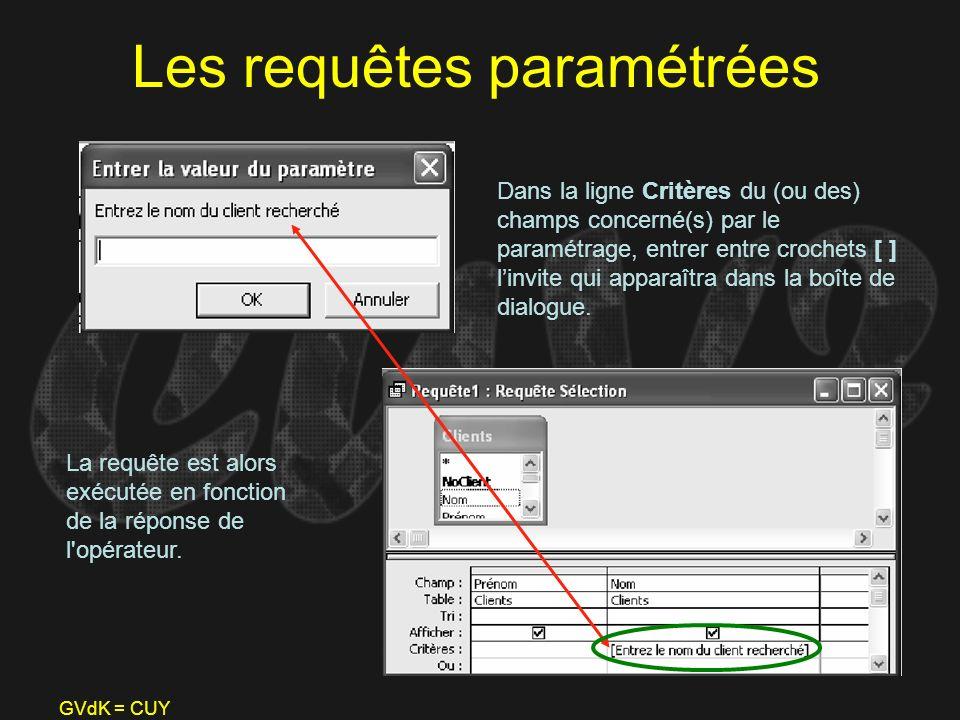 GVdK = CUY Les requêtes paramétrées Dans la ligne Critères du (ou des) champs concerné(s) par le paramétrage, entrer entre crochets [ ] linvite qui ap