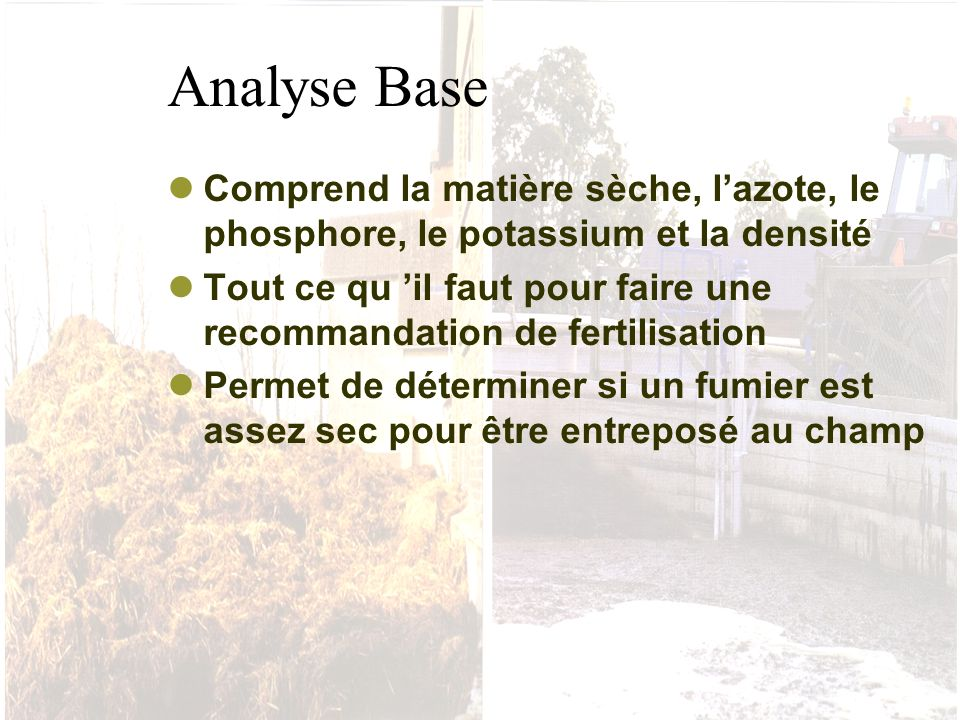 Analyse BLOC 1 Contient les paramètres de l analyse BASE avec en plus : le pH, la matière organique, le rapport C/N, le calcium et le magnésium Utile pour effectuer une recommandation de fertilisation avec des matériaux particuliers comme les boues de papetière Contient ce qu il faut pour déterminer si un matériel organique est propice au compostage et si un compost est mûr