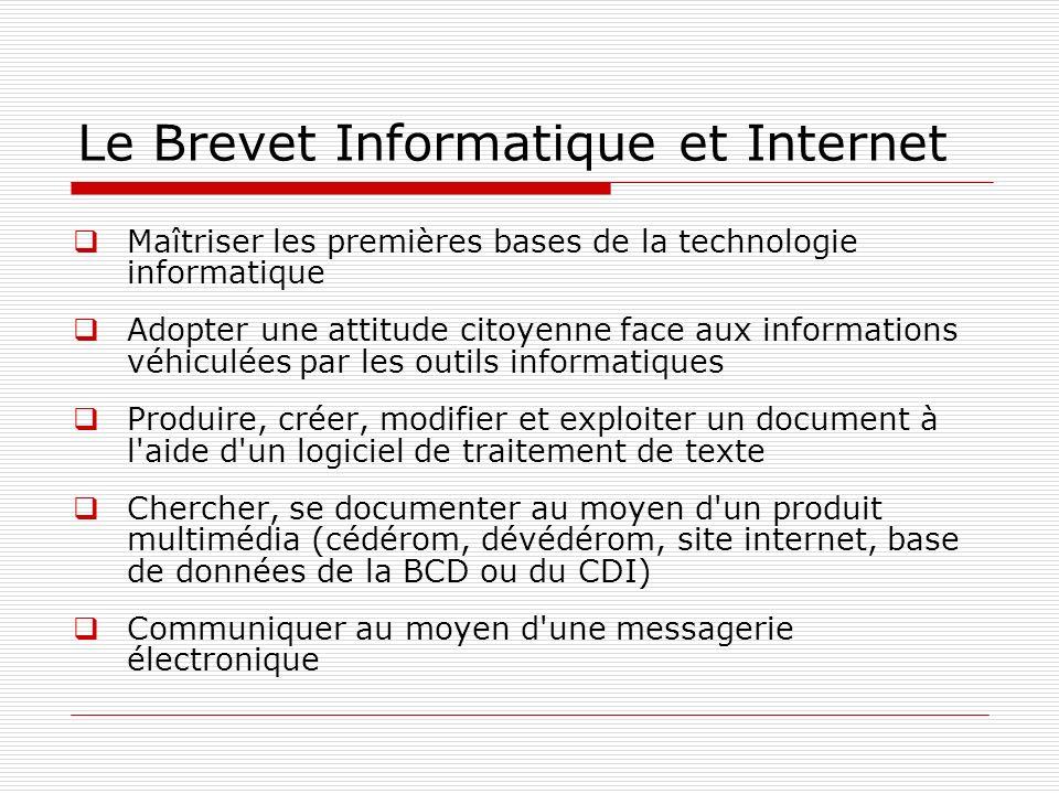 Le Brevet Informatique et Internet Maîtriser les premières bases de la technologie informatique Adopter une attitude citoyenne face aux informations v