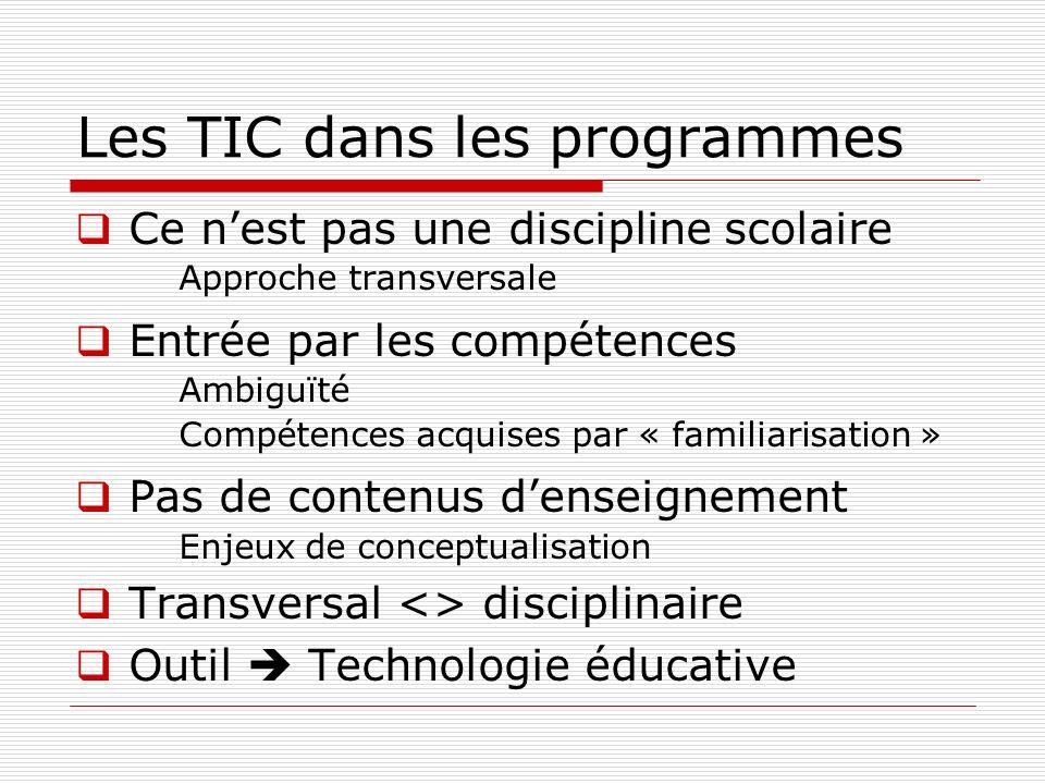 Les TIC dans les programmes Ce nest pas une discipline scolaire Approche transversale Entrée par les compétences Ambiguïté Compétences acquises par «