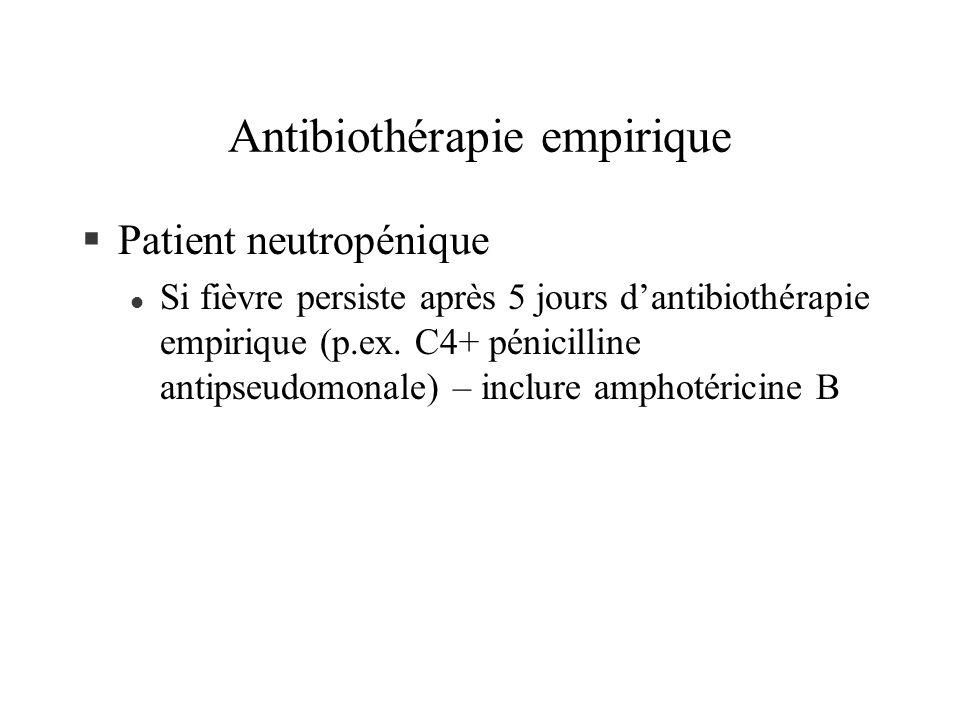 Antibiothérapie empirique §Patient neutropénique l Si fièvre persiste après 5 jours dantibiothérapie empirique (p.ex. C4+ pénicilline antipseudomonale