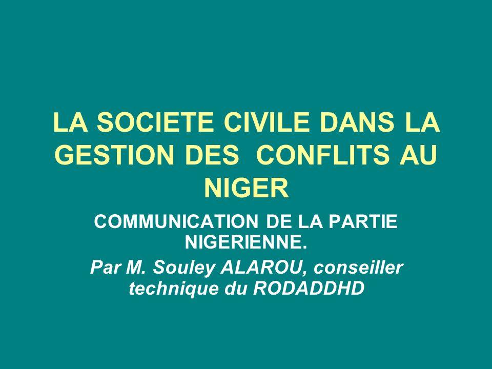 LA SOCIETE CIVILE DANS LA GESTION DES CONFLITS AU NIGER COMMUNICATION DE LA PARTIE NIGERIENNE. Par M. Souley ALAROU, conseiller technique du RODADDHD