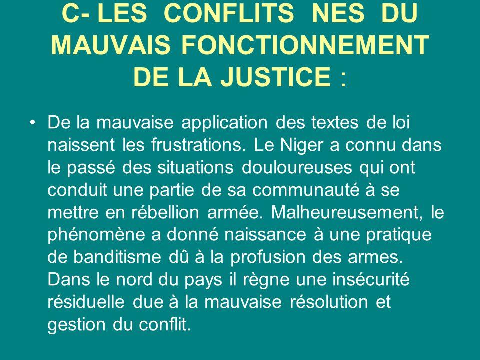 C- LES CONFLITS NES DU MAUVAIS FONCTIONNEMENT DE LA JUSTICE : De la mauvaise application des textes de loi naissent les frustrations. Le Niger a connu