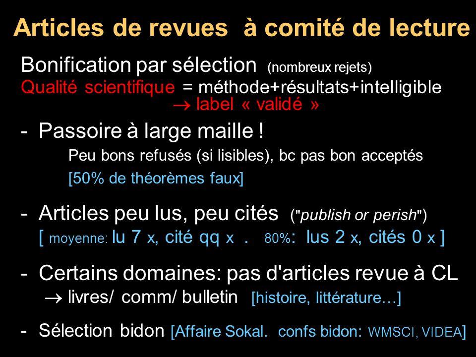 Articles de revues à comité de lecture Bonification par sélection (nombreux rejets) Qualité scientifique = méthode+résultats+intelligible label « vali