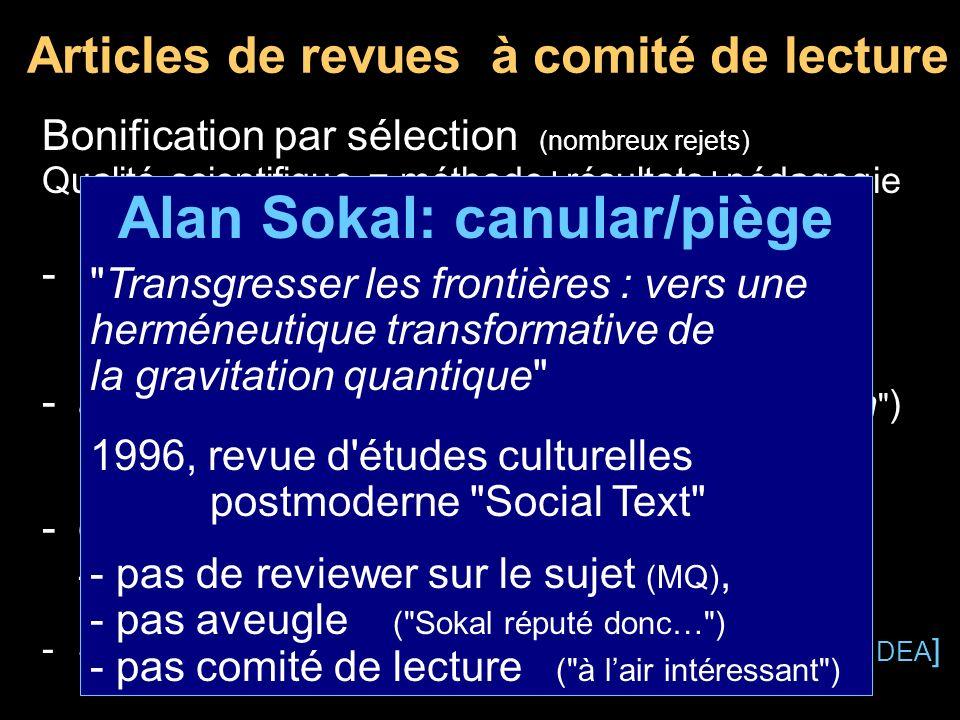 Articles de revues à comité de lecture Bonification par sélection (nombreux rejets) Qualité scientifique = méthode+résultats+pédagogie -passoire à lar