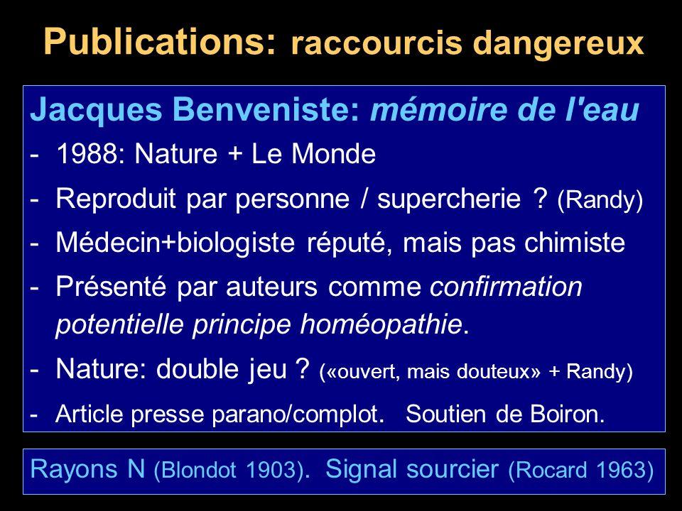 Publications: raccourcis dangereux Jacques Benveniste: mémoire de l'eau -1988: Nature + Le Monde -Reproduit par personne / supercherie ? (Randy) -Méde