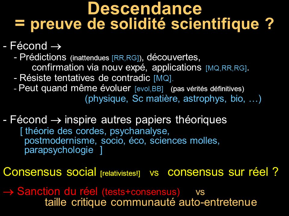Descendance = preuve de solidité scientifique ? - Fécond - Prédictions (inattendues [RR,RG]), découvertes, confirmation via nouv expé, applications [M