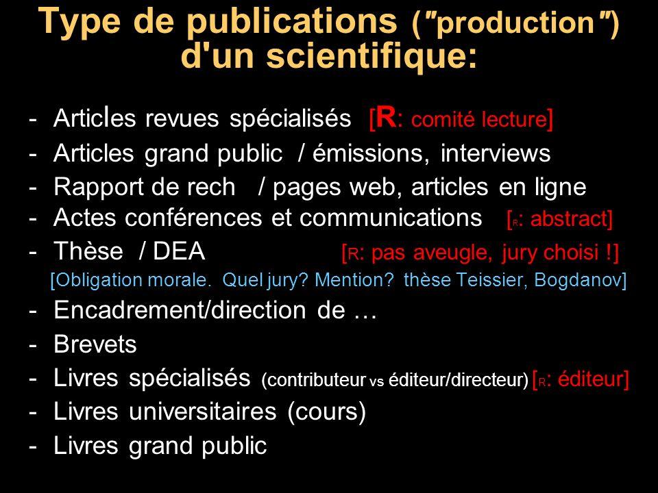 Articles de revues à comité de lecture Bonification par sélection (nombreux rejets) Qualité scientifique = méthode+résultats+intelligible label « validé » -Passoire à large maille .