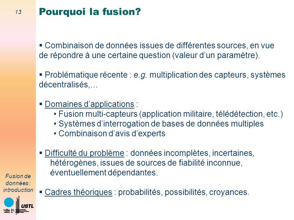 13 Fusion de données : introduction 13 Combinaison de données issues de différentes sources, en vue de répondre à une certaine question (valeur dun pa