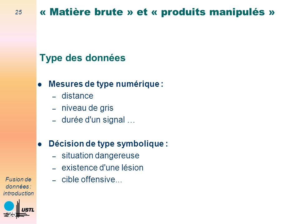 25 Fusion de données : introduction 25 Type des données Mesures de type numérique : – distance – niveau de gris – durée d'un signal … Décision de type