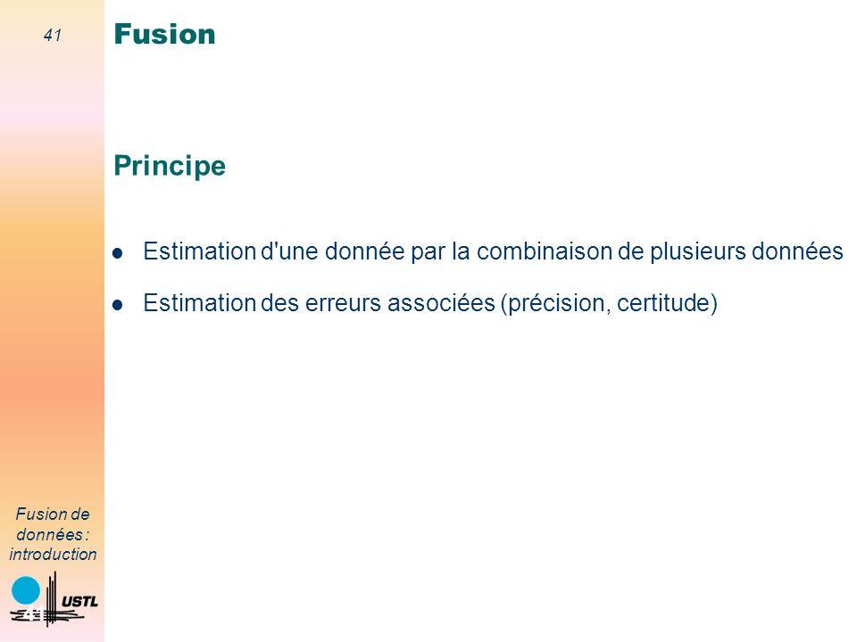 41 Fusion de données : introduction 41 Principe Estimation d'une donnée par la combinaison de plusieurs données Estimation des erreurs associées (préc