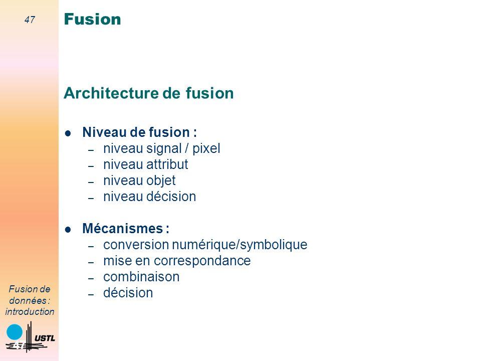 47 Fusion de données : introduction 47 Architecture de fusion Niveau de fusion : – niveau signal / pixel – niveau attribut – niveau objet – niveau déc
