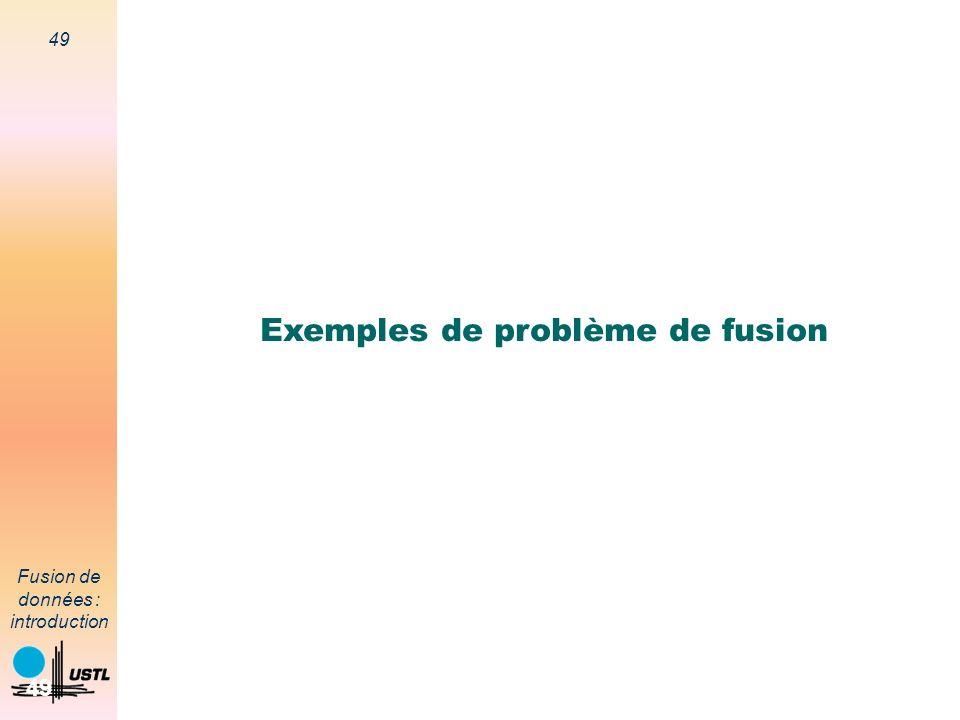 49 Fusion de données : introduction 49 Exemples de problème de fusion