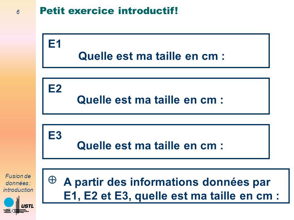 6 Fusion de données : introduction 6 E1 Quelle est ma taille en cm : E2 Quelle est ma taille en cm : E3 Quelle est ma taille en cm : A partir des info