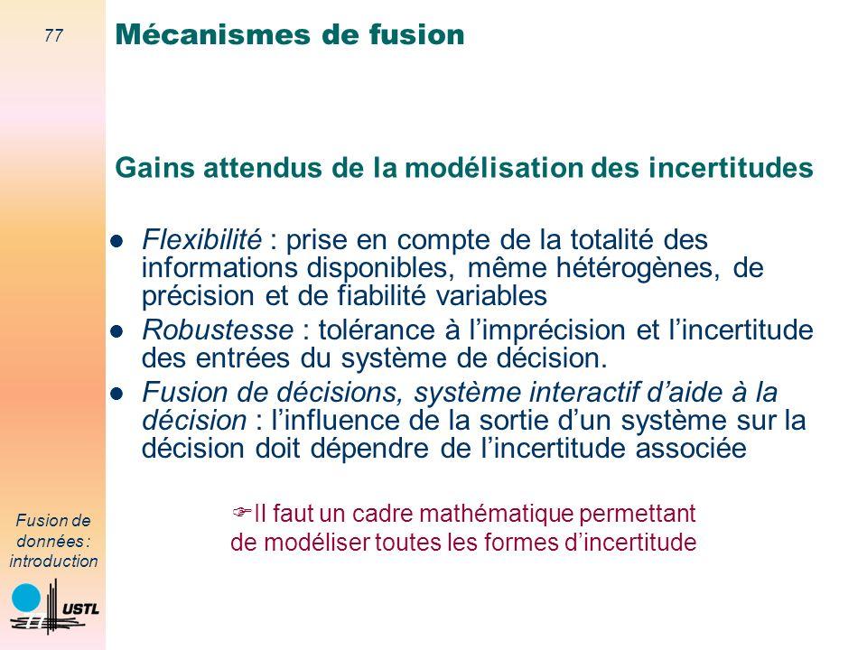 77 Fusion de données : introduction 77 Gains attendus de la modélisation des incertitudes Flexibilité : prise en compte de la totalité des information