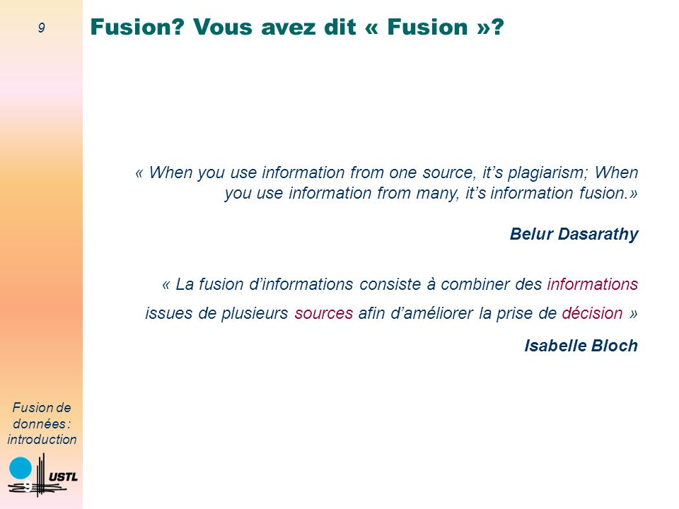 10 Fusion de données : introduction 10 « We are drowning in information but starved for knowledge.