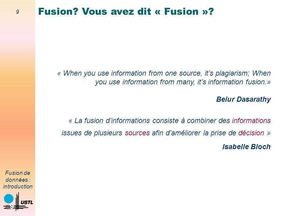 40 Fusion de données : introduction 40 Conflit des sources dinformation Conflit Des sources dinformation peuvent être en désaccord et générer ainsi un conflit dans le processus de fusion.