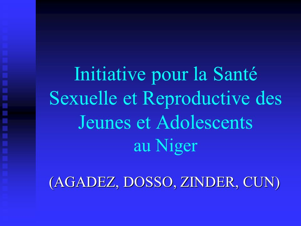 Initiative pour la Santé Sexuelle et Reproductive des Jeunes et Adolescents au Niger (AGADEZ, DOSSO, ZINDER, CUN)