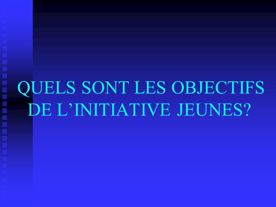 QUELS SONT LES OBJECTIFS DE LINITIATIVE JEUNES?