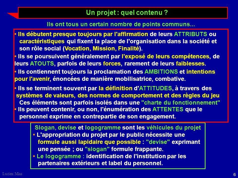 5 Lucien Mias Qu'est-ce qu'un projet de service ? Un projet de service est un cadre fédérateur. Référence permanente et globale, il exprime une volont