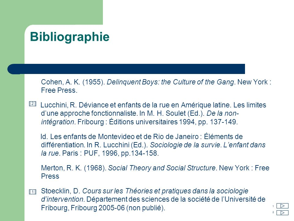 Bibliographie Cohen, A.K. (1955). Delinquent Boys: the Culture of the Gang.