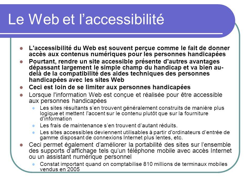 Le Web et laccessibilité L'accessibilité du Web est souvent perçue comme le fait de donner accès aux contenus numériques pour les personnes handicapée