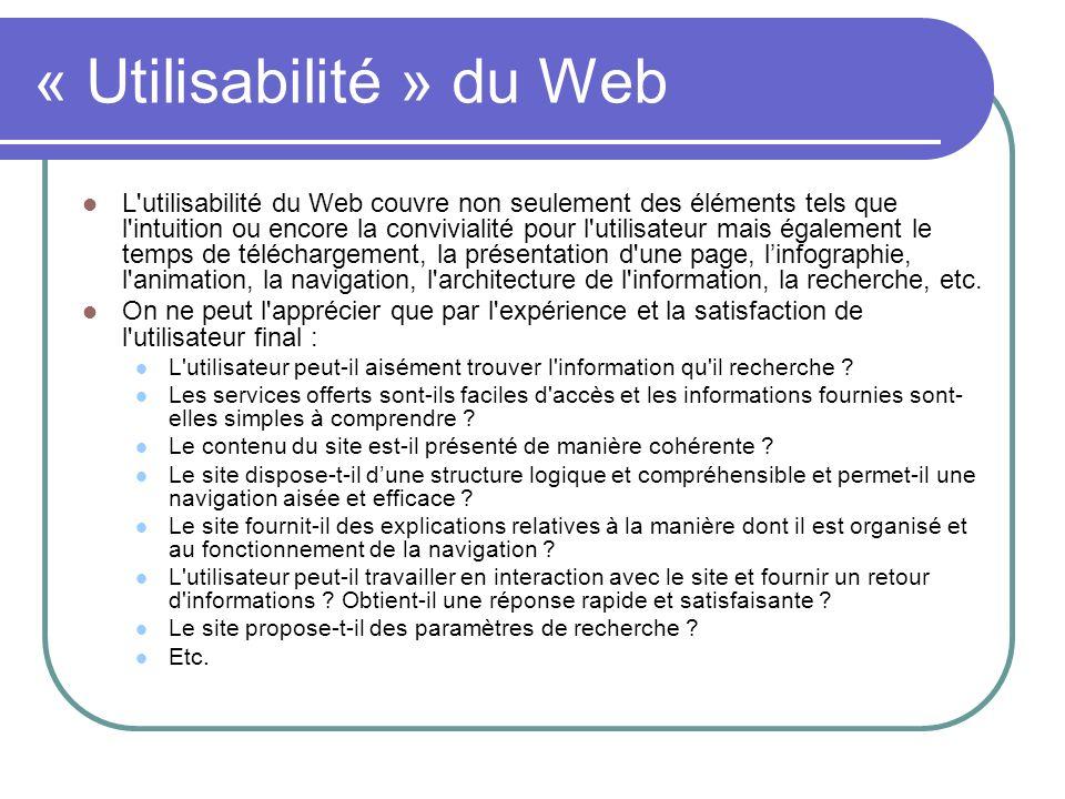 « Utilisabilité » du Web L'utilisabilité du Web couvre non seulement des éléments tels que l'intuition ou encore la convivialité pour l'utilisateur ma