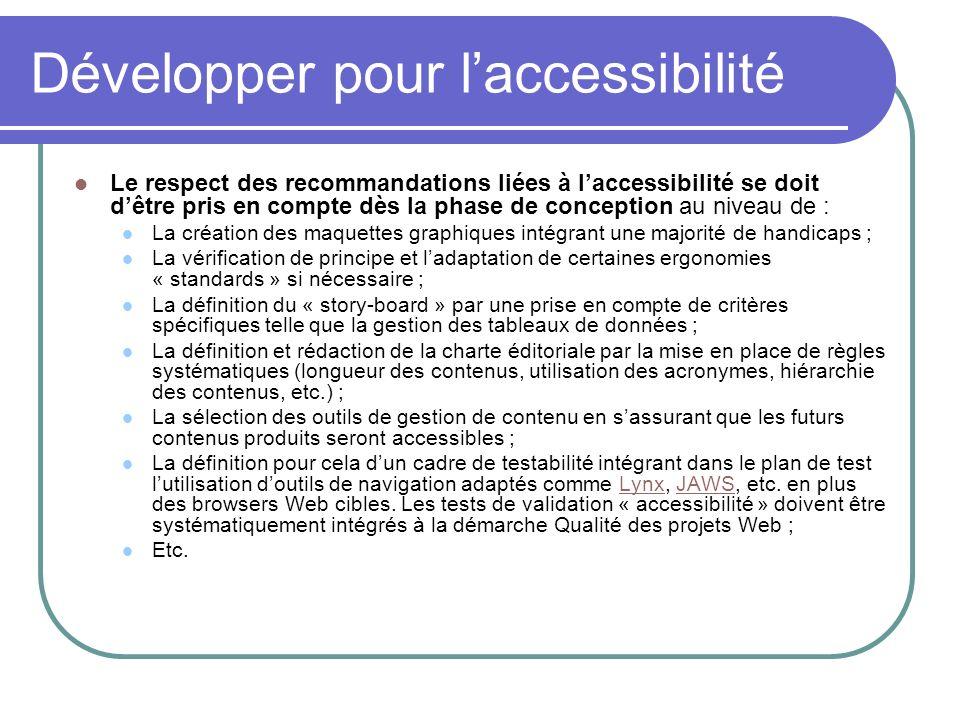 Développer pour laccessibilité Le respect des recommandations liées à laccessibilité se doit dêtre pris en compte dès la phase de conception au niveau