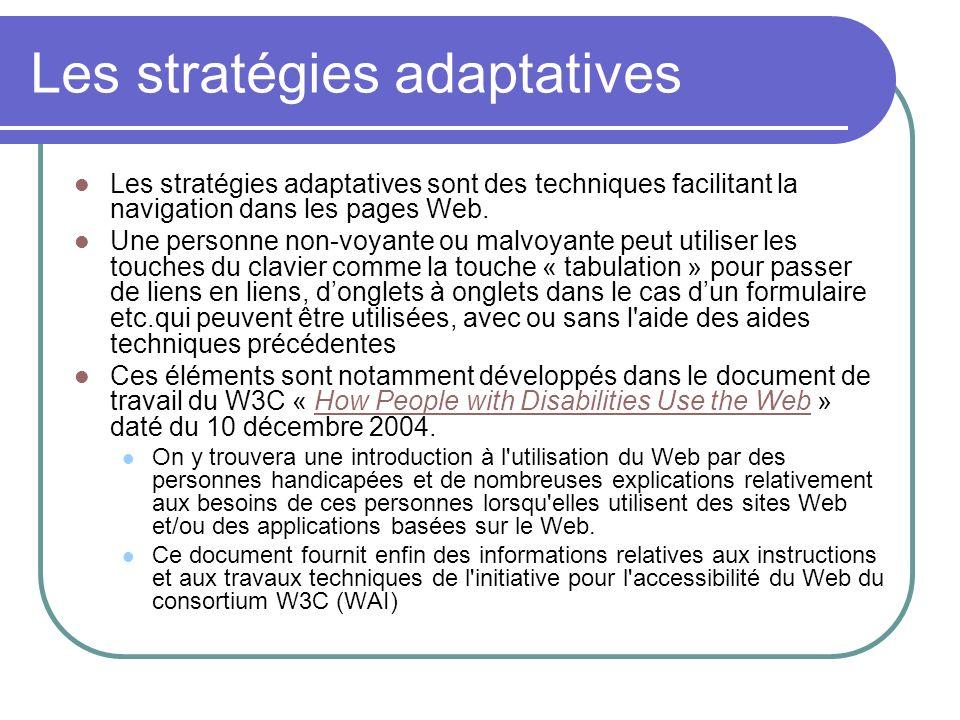 Les stratégies adaptatives Les stratégies adaptatives sont des techniques facilitant la navigation dans les pages Web. Une personne non-voyante ou mal