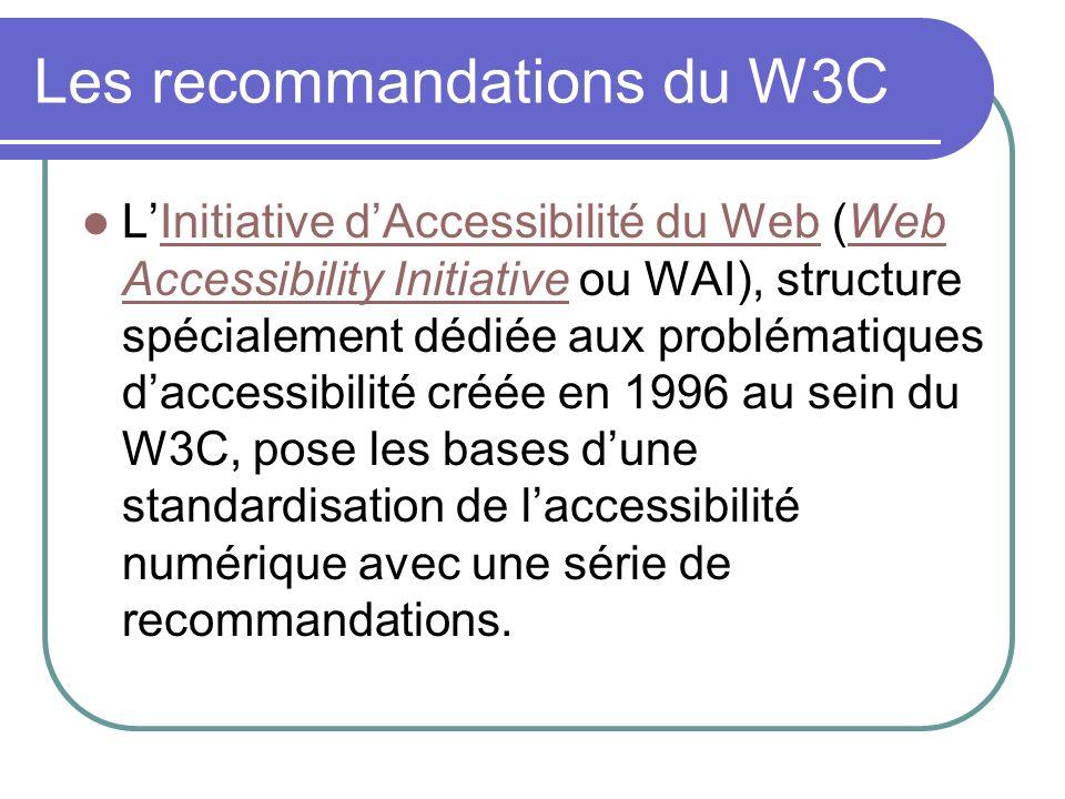 Les recommandations du W3C LInitiative dAccessibilité du Web (Web Accessibility Initiative ou WAI), structure spécialement dédiée aux problématiques d