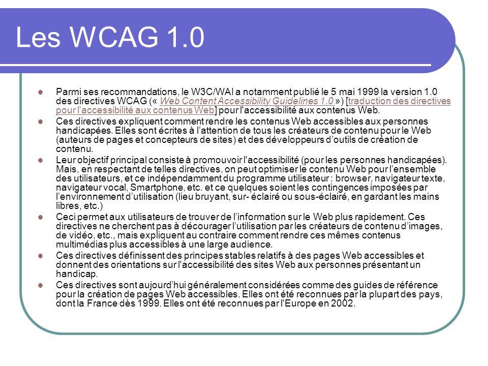 Les WCAG 1.0 Parmi ses recommandations, le W3C/WAI a notamment publié le 5 mai 1999 la version 1.0 des directives WCAG (« Web Content Accessibility Gu