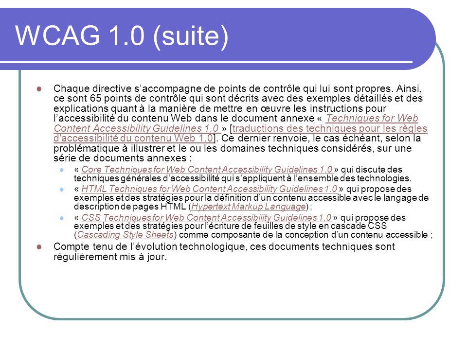 WCAG 1.0 (suite) Chaque directive saccompagne de points de contrôle qui lui sont propres. Ainsi, ce sont 65 points de contrôle qui sont décrits avec d