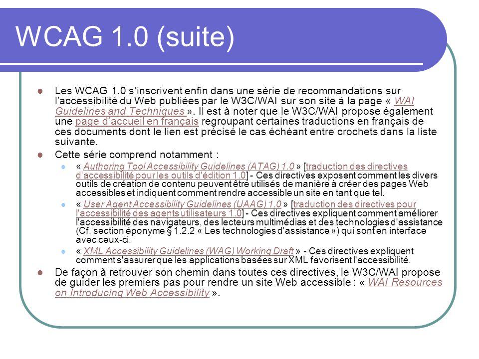 WCAG 1.0 (suite) Les WCAG 1.0 sinscrivent enfin dans une série de recommandations sur l'accessibilité du Web publiées par le W3C/WAI sur son site à la