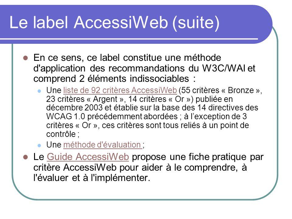 Le label AccessiWeb (suite) En ce sens, ce label constitue une méthode d'application des recommandations du W3C/WAI et comprend 2 éléments indissociab