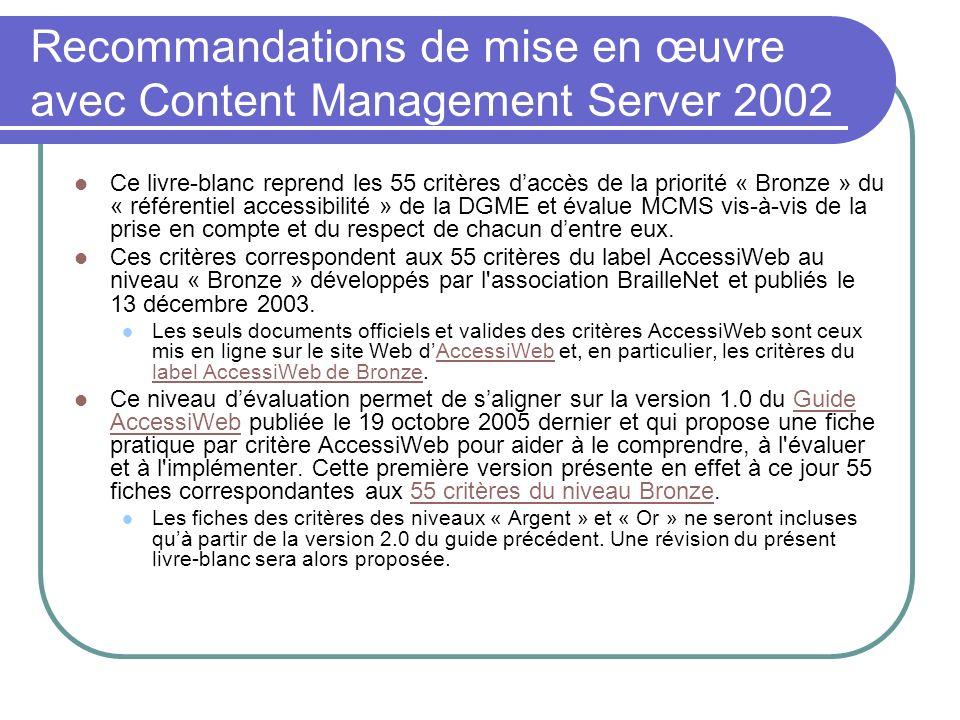 Recommandations de mise en œuvre avec Content Management Server 2002 Ce livre-blanc reprend les 55 critères daccès de la priorité « Bronze » du « réfé