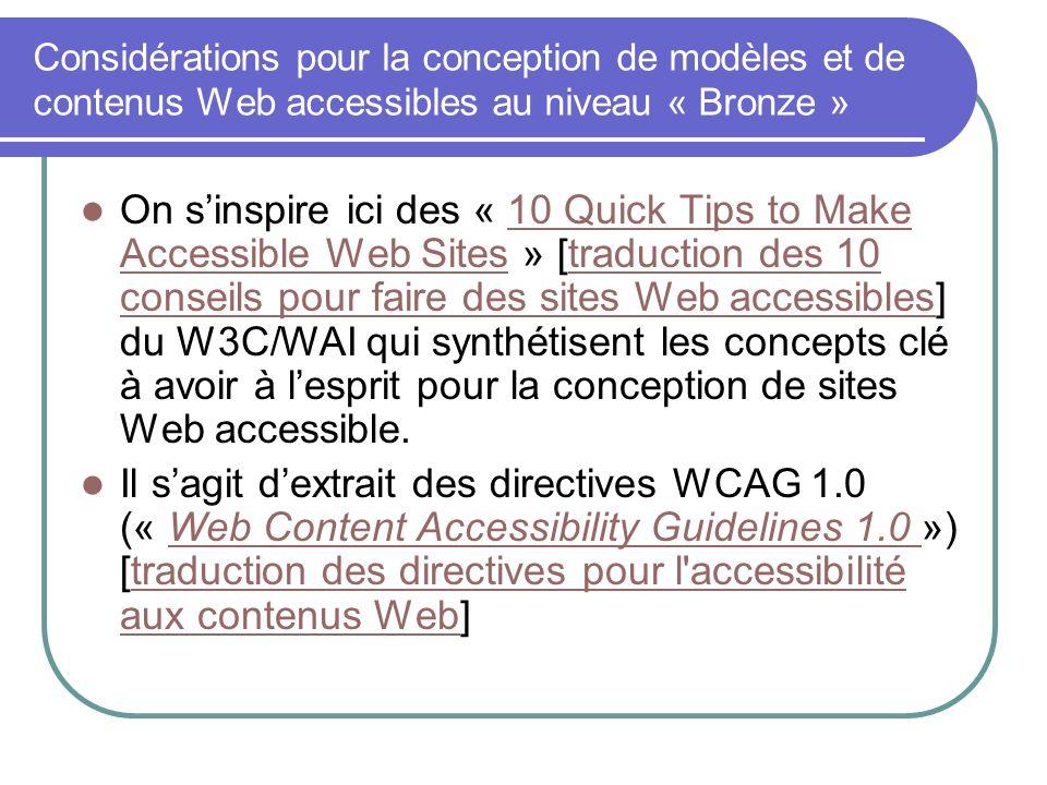Considérations pour la conception de modèles et de contenus Web accessibles au niveau « Bronze » On sinspire ici des « 10 Quick Tips to Make Accessibl