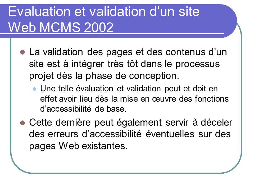 Evaluation et validation dun site Web MCMS 2002 La validation des pages et des contenus dun site est à intégrer très tôt dans le processus projet dès