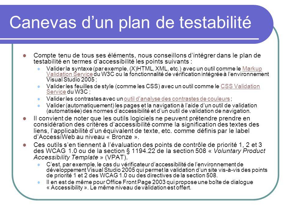 Canevas dun plan de testabilité Compte tenu de tous ses éléments, nous conseillons dintégrer dans le plan de testabilité en termes daccessibilité les