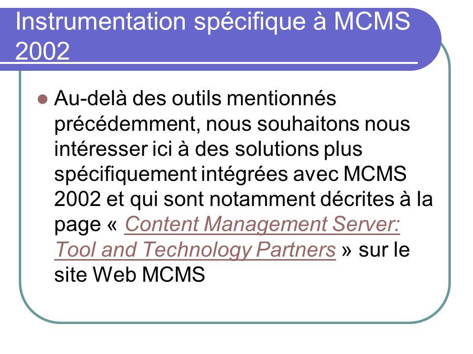 Instrumentation spécifique à MCMS 2002 Au-delà des outils mentionnés précédemment, nous souhaitons nous intéresser ici à des solutions plus spécifique
