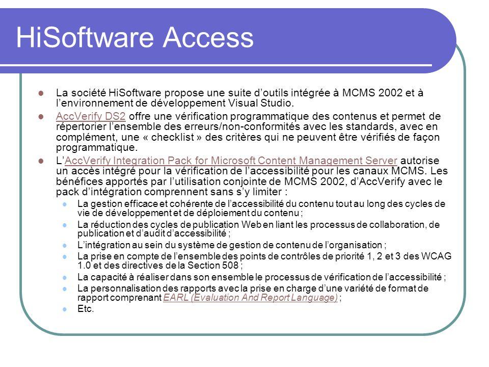 HiSoftware Access La société HiSoftware propose une suite doutils intégrée à MCMS 2002 et à lenvironnement de développement Visual Studio. AccVerify D